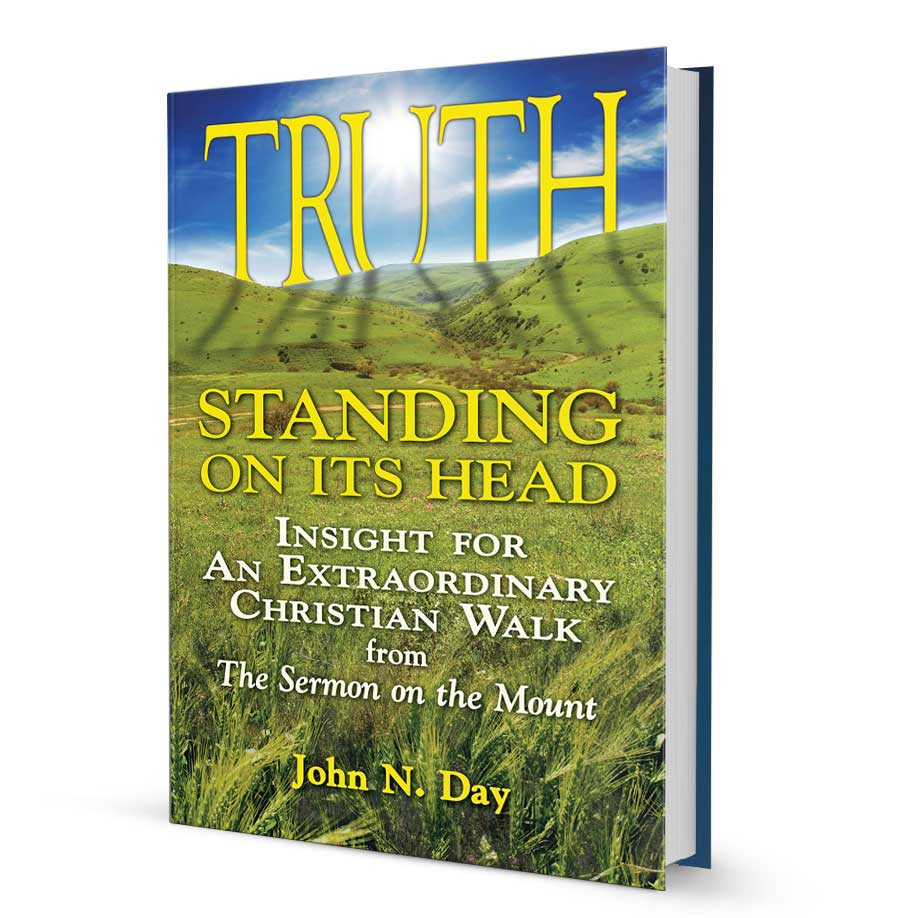 Truth Standing On Its Head: Insight for an Extraordinary Christian Walk from The Sermon on the Mount