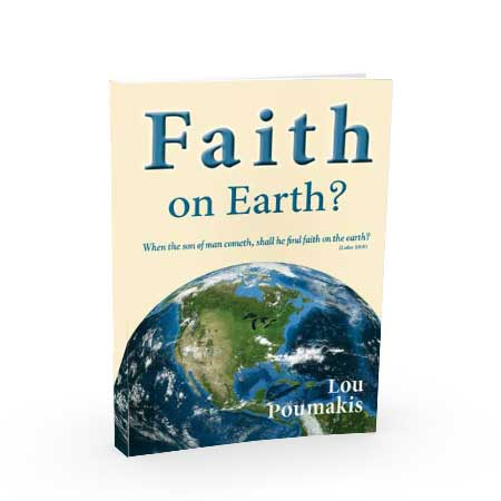 Faith On Earth? When the Son of man cometh, shall he find faith on earth?