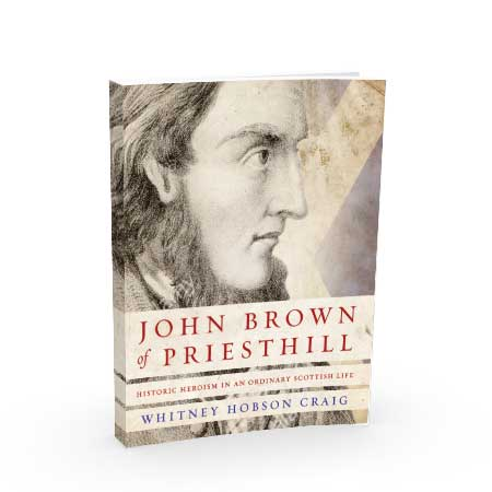 John Brown of Priesthill: Historic Heroism in an Ordinary Scottish Life